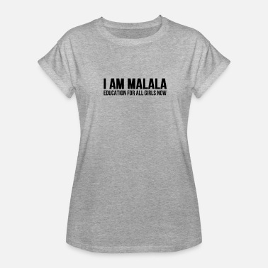 Malala I Am Malala Education For All Girls Now - Women's Relaxed Fit T-Shirt