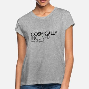 Incline Cosmically Inclined Towards Good - Women's Loose Fit T-Shirt