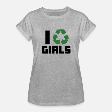 I Recycle Girls i recycle girls - Women's Relaxed Fit T-Shirt