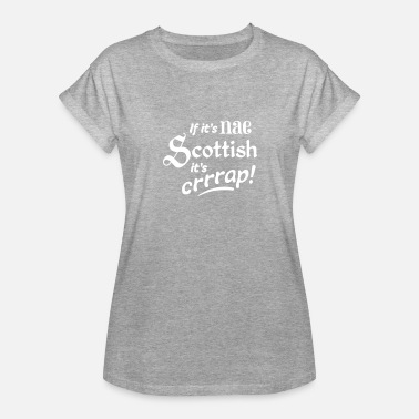 Nae Nae If It s Nae Scottish It s Cra - Women's Relaxed Fit T-Shirt