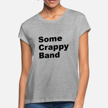 738419ef7b6c0 Some Crappy Band Some Crappy Band - Women  39 s Loose Fit T-