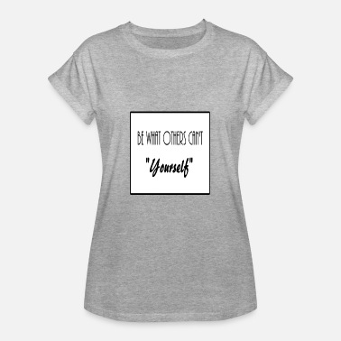 Full Of Yourself Be Yourself - Women's Relaxed Fit T-Shirt