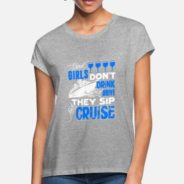 Cruise Bad Girls Sip And Cruise Shirt - Women's Loose Fit T-Shirt