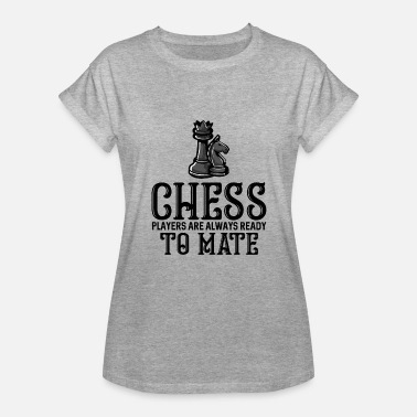 Chess Mate Chess players are always ready to mate - Women's Relaxed Fit T-Shirt