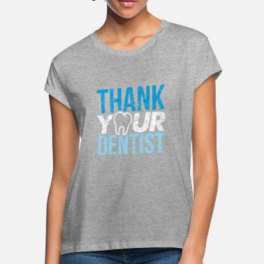 d7f15ca7 Thank Your Dentist Dental Hygienist Dental office Funny Design -  Women's Loose. Women's Loose Fit T-Shirt