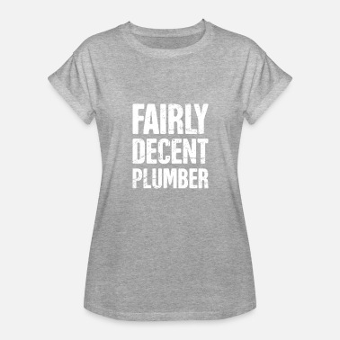 Gift For Plumber Fairly Decent Plumber | Gift For Plumbers - Women's Relaxed Fit T-Shirt