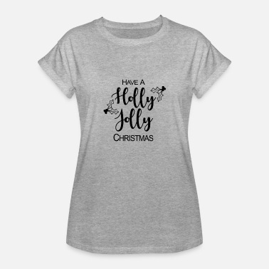 Holly Have A Holly Jolly Christmas - Women's Relaxed Fit T-Shirt