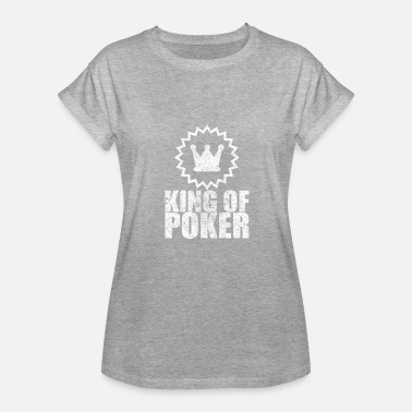 Bluffer King of Poker Bluffer Casino Gift for Poker Player - Women's Relaxed Fit T-Shirt