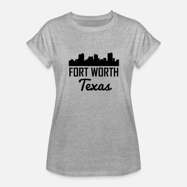 Fort Worth Texas Fort Worth Texas Skyline - Women's Relaxed Fit T-Shirt