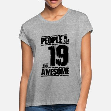 PEOPLE IN AGE 19 ARE AWESOME - Women's Loose Fit T-Shirt
