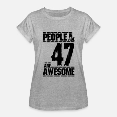Number 47 PEOPLE IN AGE 47 ARE AWESOME - Women's Relaxed Fit T-Shirt