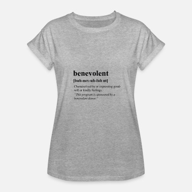 Benevolence Benevolent - Women's Relaxed Fit T-Shirt