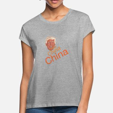 China Donald Trump - China, China, China - Women's Loose Fit T-Shirt