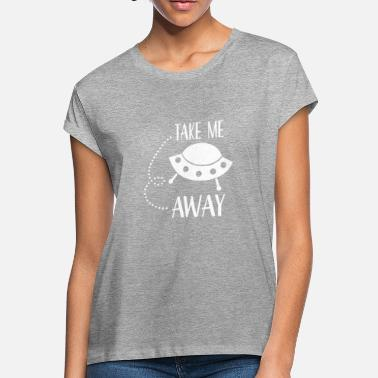 Take-away Ufo Take Me Away - Women's Loose Fit T-Shirt