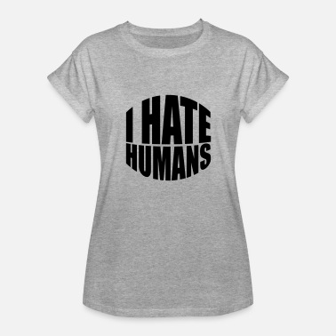 Fuck Humanity humans text sticker fuck you fuck off around hate - Women's Relaxed Fit T-Shirt