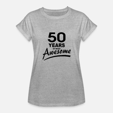50 Years Of Awesome 50 Years of being AWESOME - Women's Relaxed Fit T-Shirt