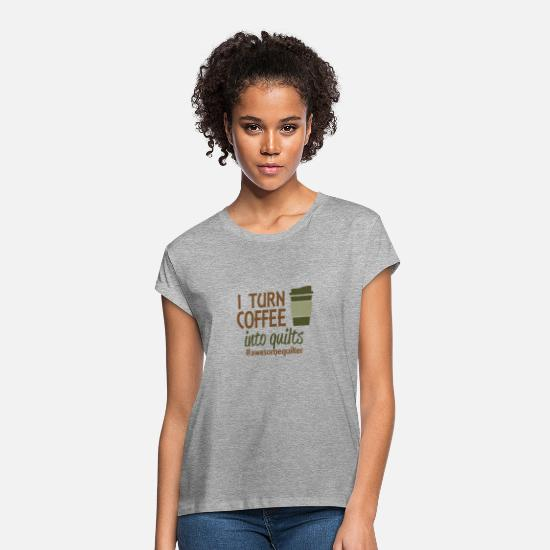 Turn On T-Shirts - I turn coffee into quilts - Women's Loose Fit T-Shirt heather gray