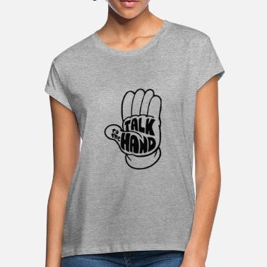 People Talk To The Hand Black Funny - Women's Loose Fit T-Shirt