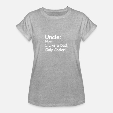 Uncle Like Dad Only Cooler Uncle Like a Dad Only Cooler - Women's Relaxed Fit T-Shirt