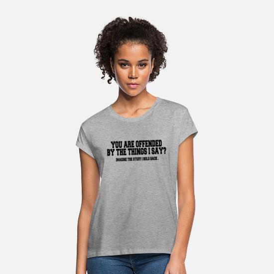 Funny T-Shirts - Insulting Quotes: You Are Offended ... - Women's Loose Fit T-Shirt heather gray