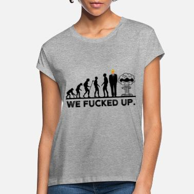 Republicans Evolution Anti Trump Atom Mushroom We fucked up - Women's Loose Fit T-Shirt