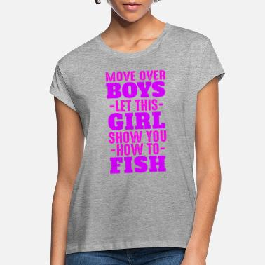 Move Move Over Boys, Let This Girl Show You How To Fish - Women's Loose Fit T-Shirt