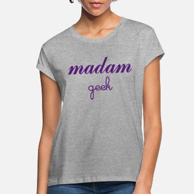 Madame Madam Geek - Women's Loose Fit T-Shirt
