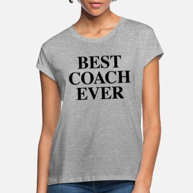 Coach Best Coach Ever - Women's Loose Fit T-Shirt