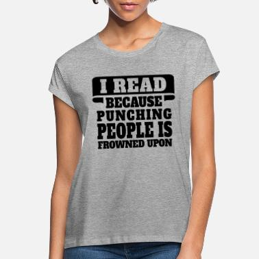 Because I Read Because Punching People Is Frowned Upon - Women's Loose Fit T-Shirt