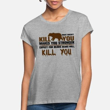 Kill You Bears Will Kill You - Women's Loose Fit T-Shirt