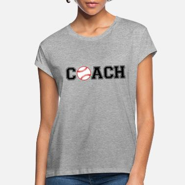 Coach Baseball Coach - Women's Loose Fit T-Shirt