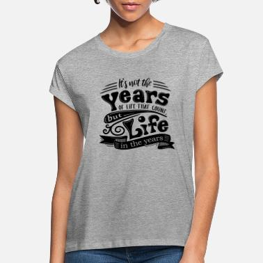Round Birthday It's not the years of life that count ... - Women's Loose Fit T-Shirt
