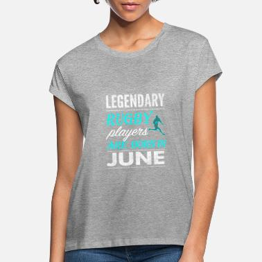 Rugby Rugby Legends are born in June - Women's Loose Fit T-Shirt