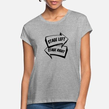 Stage Stage Left Stage Right shirt - Women's Loose Fit T-Shirt