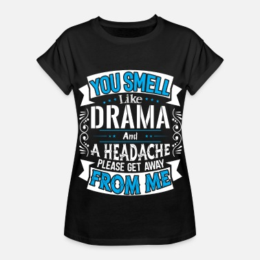 Headache Quotes Drama And Headache - Women's Relaxed Fit T-Shirt