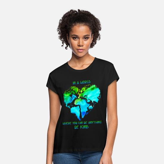 Kind T-Shirts - In A World Where You Can Be Anything Be Kind T shi - Women's Loose Fit T-Shirt black