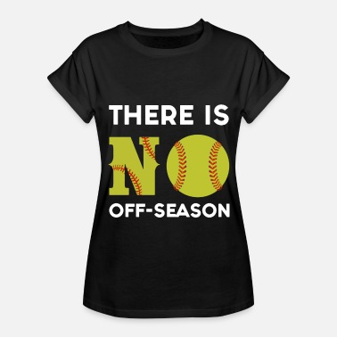 there is No off season baseball - Women's Relaxed Fit T-Shirt