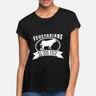 554363992b Vegetarian My Food Poop on Your Food Cow Carnivore - Women's Loose.  Women's Loose Fit T-Shirt