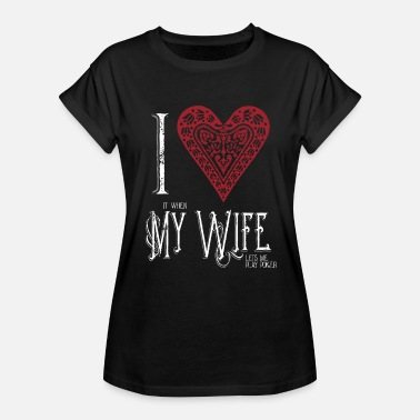 Lets Play I Love it when My Wife lets me Play Poker Western - Women's Relaxed Fit T-Shirt