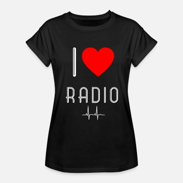 I Love Radio I Love Radio Ich Liebe Radio Lustiges Geschenk - Women's Relaxed Fit T-Shirt