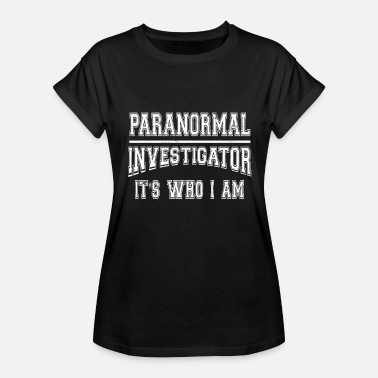Paranormal Investigator Paranormal Investigator Its Who I Am Ghost Hunting Shirt - Women's Relaxed Fit T-Shirt