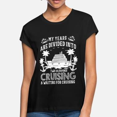 Cruise my years are divided into two seasons cruise t shi - Women's Loose Fit T-Shirt