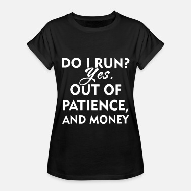Funny Running Insults do i run yes out of patience and money hipster t s - Women's Relaxed Fit T-Shirt