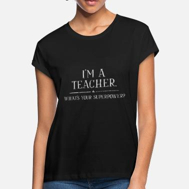 Education Im A Teacher Whats Your Superpower T Shirt School - Women's Loose Fit T-Shirt