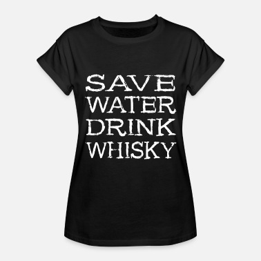Malt Whisky Save Water Drink Whisky - Single Malt Bourbon gift - Women's Relaxed Fit T-Shirt