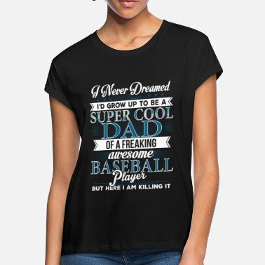 Cool Baseball Dad Super Cool Baseball Dad - Women's Loose Fit T-Shirt