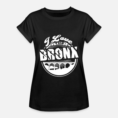 I Love The Bronx I Love The Bronx Shirt - Women's Relaxed Fit T-Shirt