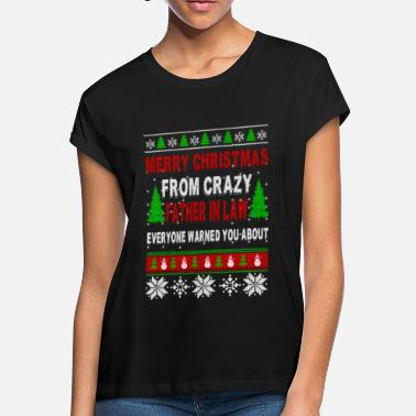 504da46b0 Merry Christmas From Crazy Father In Law - Women's Loose Fit T. Women's  Loose Fit T-Shirt