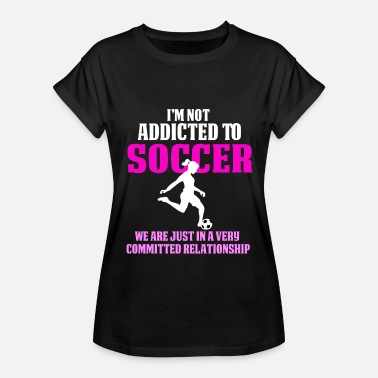 Soccer Addict Funny Girls Soccer Shirts Not Addicted - Women's Relaxed Fit T-Shirt