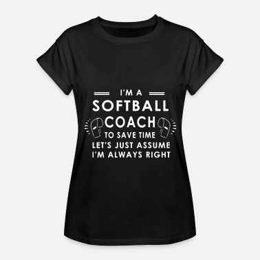 Breast Pitcher I'm a softball coach to save time let's just assum - Women's Relaxed Fit T-Shirt